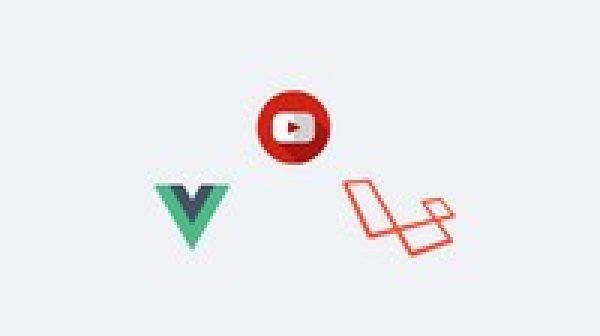 Advanced Laravel and Vuejs - Build a Youtube clone