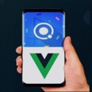 Ionic Vue - Build Android, iOS & PWA Apps with Ionic 5